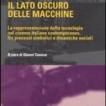 Il lato oscuro delle macchine. La rappresentazione della tecnologia nel cinema italiano contemporaneo, fra processi simbolici e dinamiche sociali (2005)