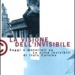 La visione dell'invisibile. Saggi e materiali su Le città invisibili di Italo Calvino (2002)